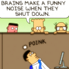 "sylleptic: Coworker's head: *poink*  Dilbert: ""Brains make a funny noise when they shut down."" (comics; Dilbert; overload)"
