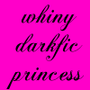 "thatyourefuse: ""Whiny darkfic princess"" in black script, on pink. ([misc] I r srs fangirl)"