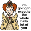 "venusinthenight: queenie from blackadder ii saying ""i'm going to execute the whole bally lot of you"" (blackadder ii - queenie will execute)"