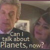 "capriuni: The 12th Doctor Clara, captioned: ""Can I talk about Planets, now?"" (Planets)"