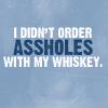 kiwisue: (I didn't order assholes)