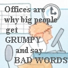 "azurelunatic: ""Offices are why big people get GRUMPY and say BAD WORDS"" (bad words)"