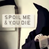 deathisyourart: (TEXT - Spoil Me And You Die)
