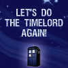 "shyfoxling: text reading ""let's do the timelord again"" (doctor who sexy (do the timelord))"