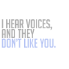 havocthecat: i hear voices, and they don't like you (feelings voices don't like you)