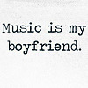 ramonaforever: Music is my Boyfriend (music is my boyfriend, text, music)