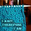 hazel: (i knit therefore i am)