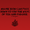 "esmenet: Dark red background. Black Fire Nation symbol and text ""Maybe Iroh can pass down to you the ways of tea and failure."" (tea and failure)"