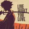 "esmenet: Mugen with his sword on his shoulder, from the opening of Samurai Champloo. Text reads ""Live what you love."" (live what you love)"