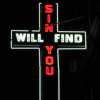 "somnous: a neon cross reading ""sin will find you"" (grendaline)"
