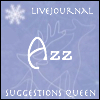 "azurelunatic: ""Azz: LiveJournal Suggestions Queen"" (volunteer, suggestions queen)"