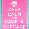 "balsamandash: text: ""Keep calm and have a cupcake."" ({ncis} the shop motto)"