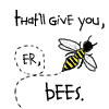 "azurelunatic: A cartoon bee flying. Captioned ""that'll give you, er, BEES.""  (hivemind, bees)"