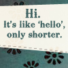 tamarillow: Text saying 'hi it's like hello only shorter' (Hi shorter hello)