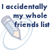 azurelunatic: Watermark of LJ logo, captioned: I accidentally my whole friends list (accidentally)