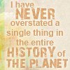 """petra: Text: """"I have never overstated a single thing in the history of the planet!"""" (Corner Gas - Hyperbole)"""