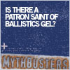 "torra: Mythbusters: ""Is there a patron saint of ballistics gel?"" (Mythbusters: Patron Saint)"