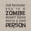 "mortalcity: Text: ""Just because you're a zombie doesn't mean you're a bad person."" (zombies 