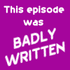 misbegotten: Text: This episode was badly written (GQ Badly Written)