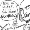 """petra: Cartoon of Shakespeare saying, """"Read my latest, it is god damn glorious."""" (Beaton - Shakespeare)"""