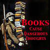 "outlineofash: Propaganda parody of a soldier carrying away books. Text reads ""Books cause dangerous thoughts."" (Reading - Watch out for Books)"