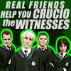 "apollymi: Draco & Slytherin company, text reads ""Real friends help you crucio the witnesses"" (HP**Draco: Real friends)"