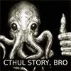 fandomrandom: (Cthul Story Bro)