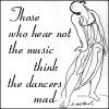 "trixieleitz: a line drawing of a dancer, text"" Those who hear not the music think the dancers mad"" (isadora)"