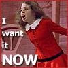 anagramofbrat: (i want it now)