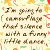firebombed: Text: I'm going to camouflage this sentence with a funny little dance. (Dance)