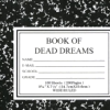 "kianan: composition-book style cover reading ""book of dead dreams"". (book of dead dreams)"