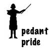 "thefourthvine: Teacher says: ""Pedant Pride!"" (Pedant)"