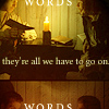 thefourthvine: Words. They're all we have to go on. (Words.)