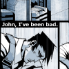 "thefourthvine: Gloomy guy with the text, ""John, I've been bad."" (I've been bad)"
