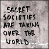 "thefourthvine: Text only: ""Secret societies are taking over the world."" (Secret societies)"