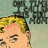 "thefourthvine: A cartoon of a dude thinking, ""One time I called this girl mom."" (One time I called this girl Mom.)"