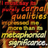 nenya_kanadka: its purely carnal qualities outweighed its metaphorical significance (@ carnal qualities)