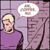 "alee_grrl: Clint Barton holding his bow and looking down to the left, word bubble says ""Aw coffee no"" (clint, aw coffee no)"