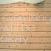"revolutions: The words ""everything will be okay"" written on wooden floorboards. (everything will be okay)"