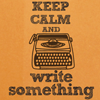 nerakrose: the text keep calm and write something with a typewriter, set against an orange background (keep calm and write something)