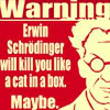 ext_788481: Erwin Schrodinger will kill you like a cat in a box, maybe (Default)
