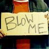 xdawnfirex: (Random - Blow Me)