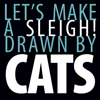 rise: let's make a sleigh! drawn by CATS! (drawn by cats)