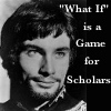 "nodrog: T Dalton as Philip in Lion in Winter, saying ""What If is a Game for Scholars"" (Alternate History)"