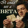 "dragonyphoenix: Blackadder looking at scraps of paper, saying ""It could use a beta"" (Default)"