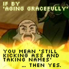 "damkianna: A cap of Iroh from Avatar: The Last Airbender, with text: ""If by aging gracefully, you mean still kicking ass ..."" (It's more of a demonstration, really.)"