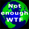 "aquaeri: A globe with ""Not enough WTF"" over it (WTF)"