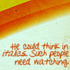 """delphi: """"He could think in italics. Such people need watching."""" (discworld)"""