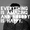 kianan: everything is amazing and nobody is happy in text over a silhouette of a man (happy)