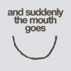 minaal: (Quotes: And Suddenly The Mouth Goes ))